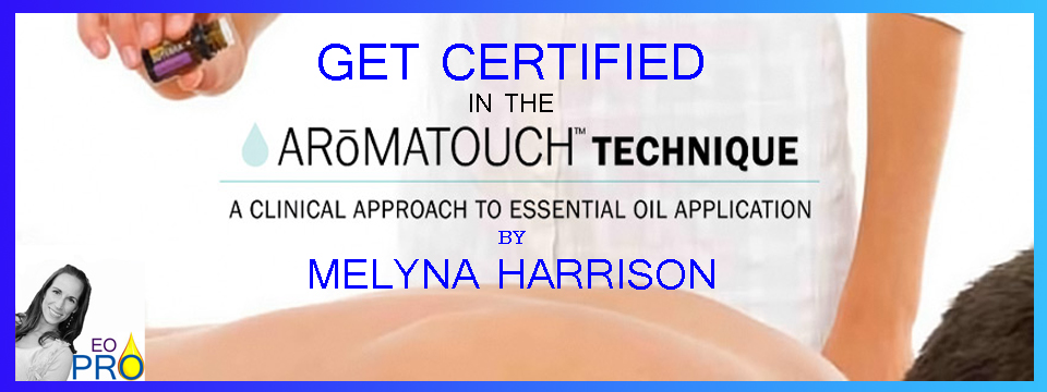 Get your Aromatouch Certification with Melyna Harrison The Essential Oil Pro she is approved by Doctor Hill of doterra as an expert
